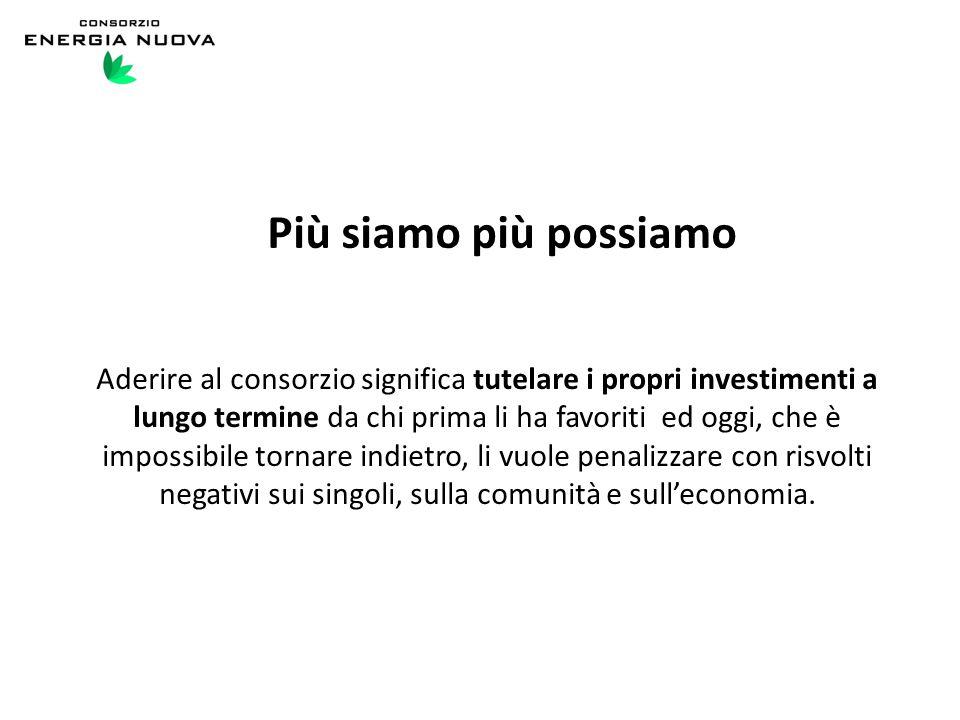 Più siamo più possiamo Aderire al consorzio significa tutelare i propri investimenti a lungo termine da chi prima li ha favoriti ed oggi, che è imposs