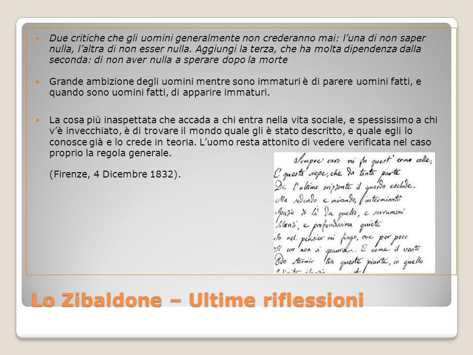 Lo Zibaldone – Ultime riflessioni Due critiche che gli uomini generalmente non crederanno mai: l'una di non saper nulla, l'altra di non esser nulla.