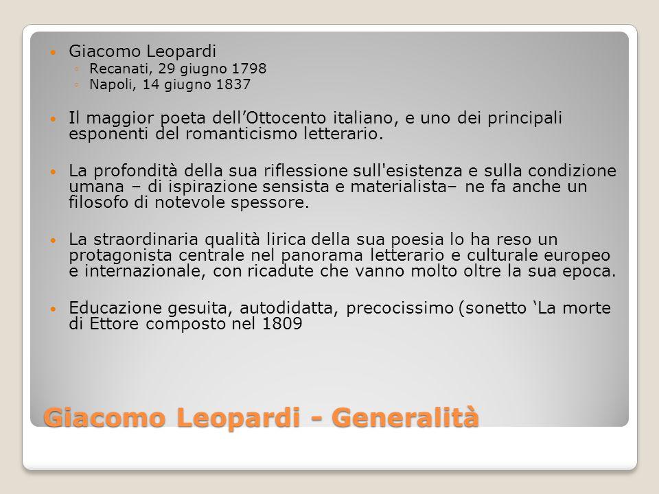 Giacomo Leopardi ◦Recanati, 29 giugno 1798 ◦Napoli, 14 giugno 1837 Il maggior poeta dell'Ottocento italiano, e uno dei principali esponenti del romanticismo letterario.