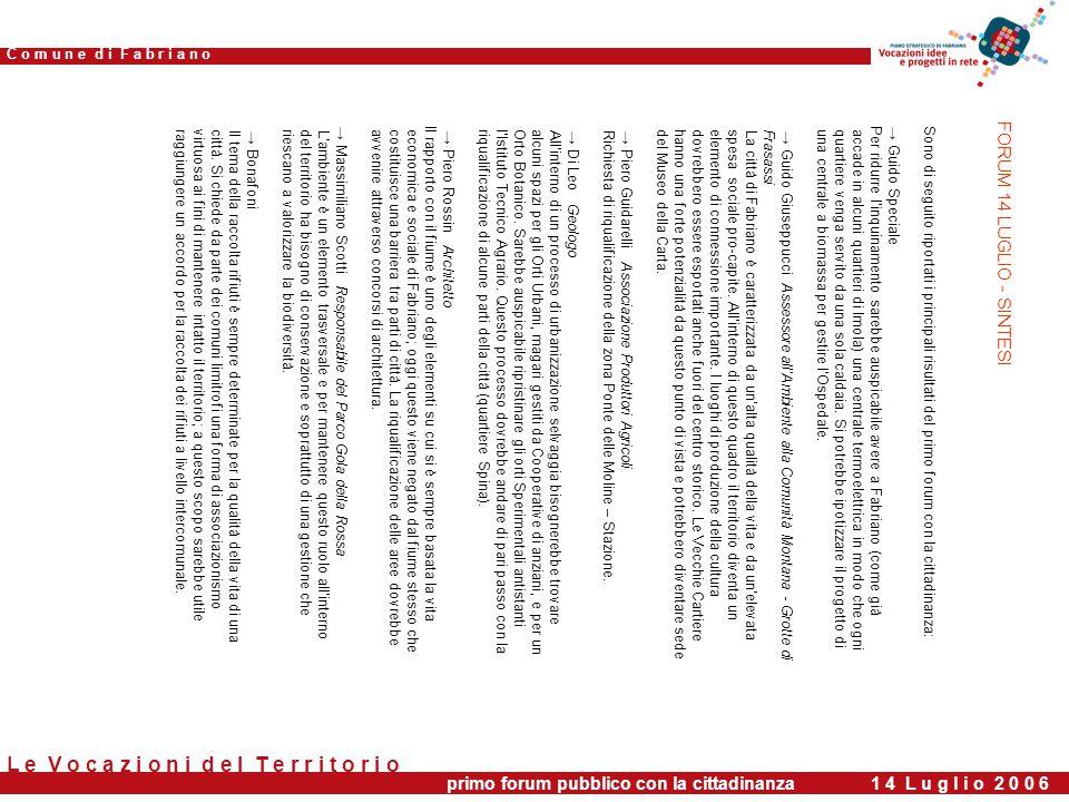 C o m u n e d i F a b r i a n o L e V o c a z i o n i d e l T e r r i t o r i o Sono di seguito riportati i principali risultati del primo forum con la cittadinanza: → Guido Speciale Per ridurre l'inquinamento sarebbe auspicabile avere a Fabriano (come già accade in alcuni quartieri di Imola) una centrale termoelettrica in modo che ogniquartiere venga servito da una sola caldaia.