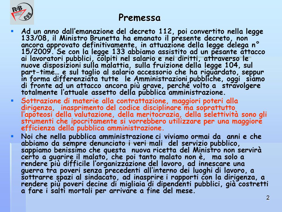 2 Premessa   Ad un anno dall'emanazione del decreto 112, poi convertito nella legge 133/08, il Ministro Brunetta ha emanato il presente decreto, non ancora approvato definitivamente, in attuazione della legge delega n° 15/2009.