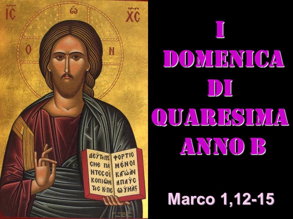 I DOMENICA DI QUARESIMA ANNO B ANNO B Matteo 3,1-12 Marco 1,12-15