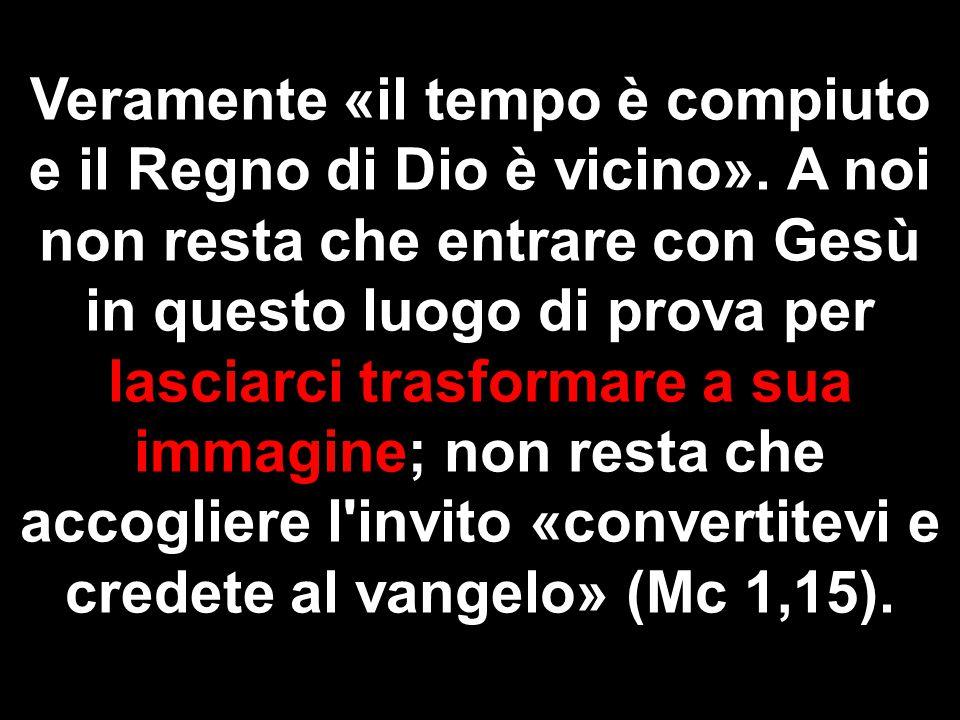 Veramente «il tempo è compiuto e il Regno di Dio è vicino».