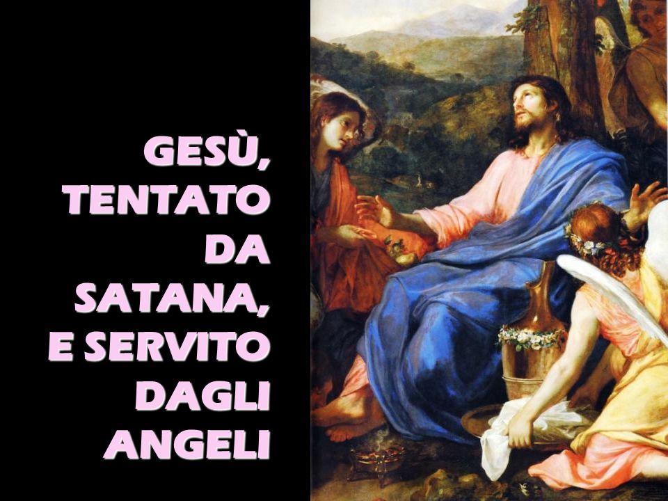 GESÙ,TENTATO DA SATANA, E SERVITO DAGLI ANGELI