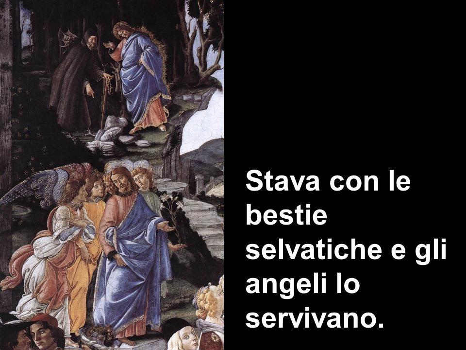 Stava con le bestie selvatiche e gli angeli lo servivano.