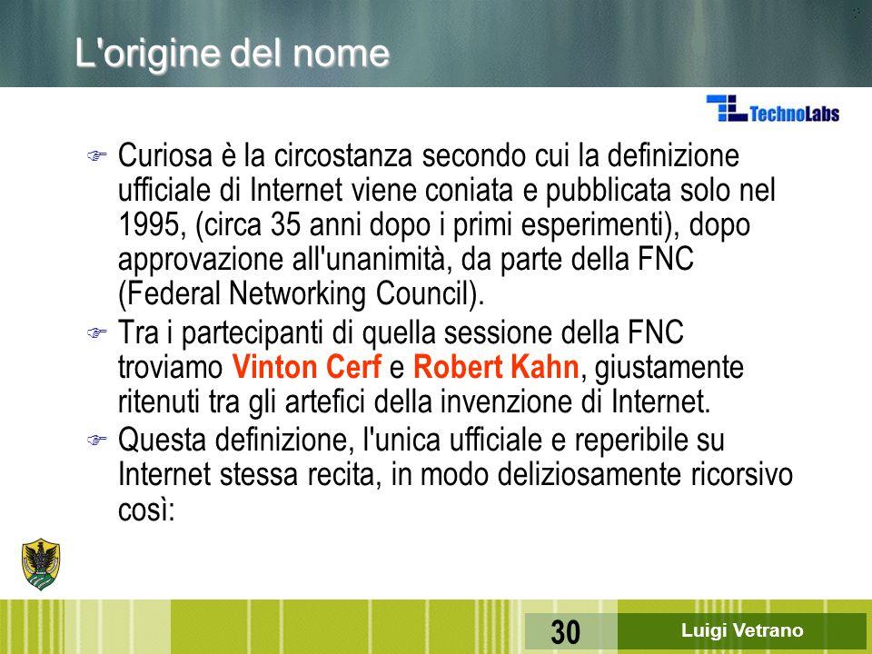 Luigi Vetrano 30 L'origine del nome F Curiosa è la circostanza secondo cui la definizione ufficiale di Internet viene coniata e pubblicata solo nel 19