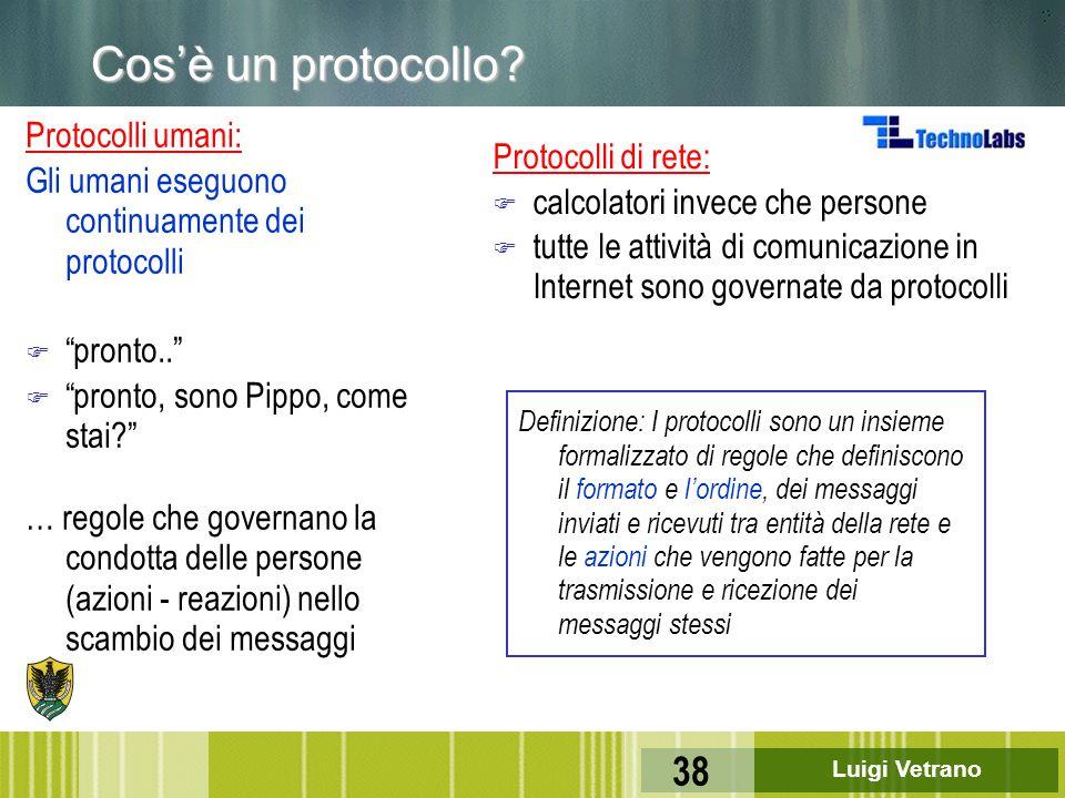 """Luigi Vetrano 38 Cos'è un protocollo? Protocolli umani: Gli umani eseguono continuamente dei protocolli F """"pronto.."""" F """"pronto, sono Pippo, come stai?"""