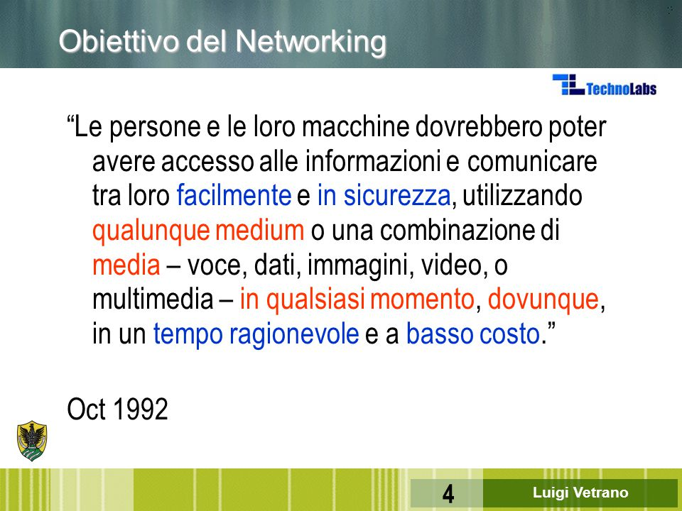 Luigi Vetrano 45 Reti Broadcast vs reti Switched F Reti Broadcast  I nodi condividono un canale comune; l ' informazione trasmessa da un nodo è ricevuta da tutti gli altri nodi nella rete u Esempio: TV, radio F Reti Switched  L ' Informazione è trasmessa a un piccolo sub-set (eventualmente solo uno) dei suddetti nodi