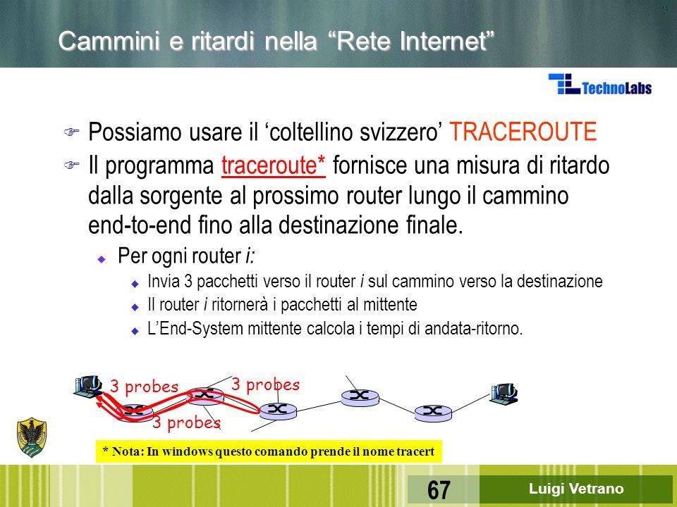 """Luigi Vetrano 67 Cammini e ritardi nella """"Rete Internet"""" F Possiamo usare il 'coltellino svizzero' TRACEROUTE F Il programma traceroute* fornisce una"""