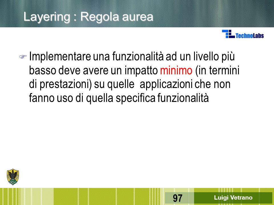 Luigi Vetrano 97 F Implementare una funzionalità ad un livello più basso deve avere un impatto minimo (in termini di prestazioni) su quelle applicazio