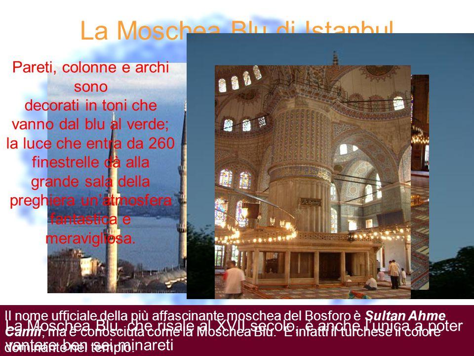 La Moschea Blu di Istanbul Il nome ufficiale della più affascinante moschea del Bosforo è Sultan Ahme Camii, ma è conosciuta come la Moschea Blu.