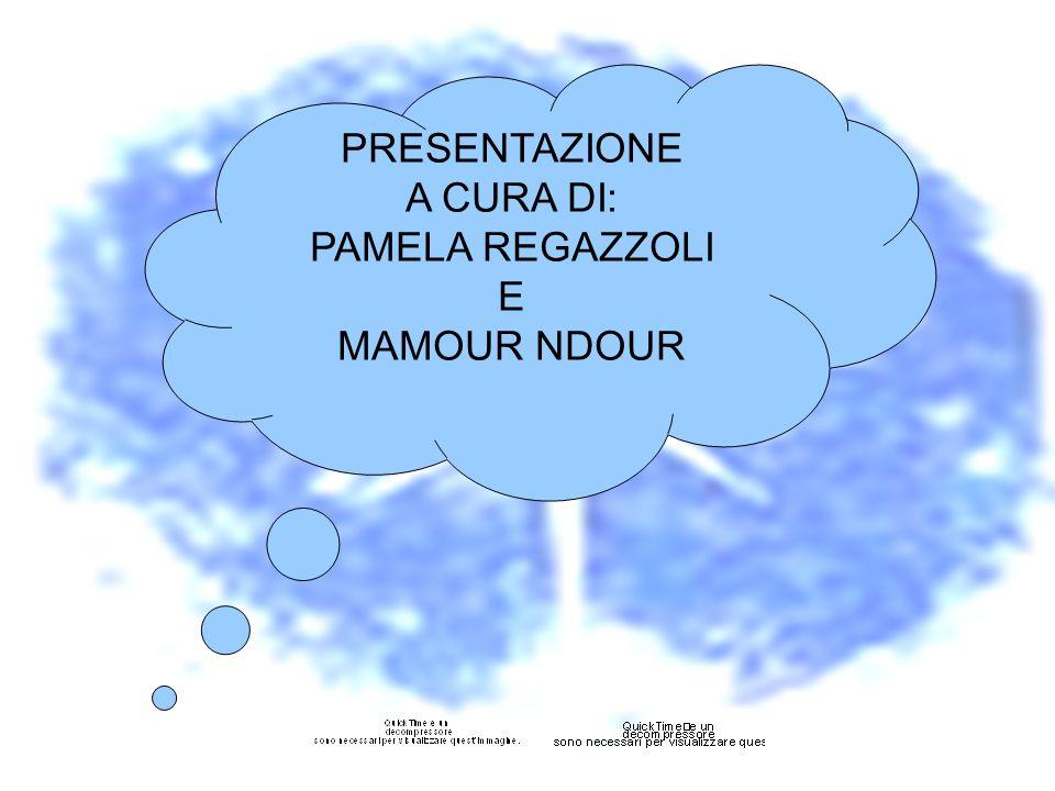 PRESENTAZIONE A CURA DI: PAMELA REGAZZOLI E MAMOUR NDOUR