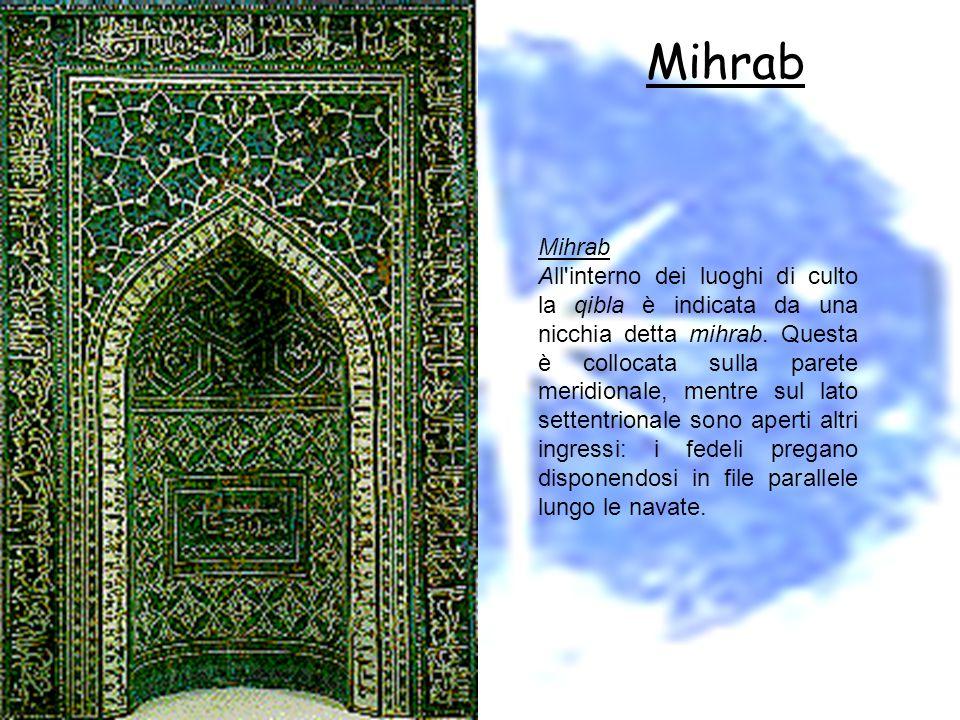 Mihrab Mihrab All interno dei luoghi di culto la qibla è indicata da una nicchia detta mihrab.