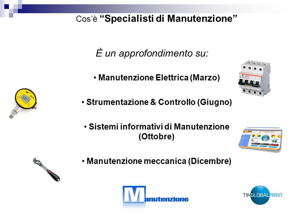 È un approfondimento su: Manutenzione Elettrica (Marzo) Strumentazione & Controllo (Giugno) Sistemi informativi di Manutenzione (Ottobre) Manutenzione meccanica (Dicembre) Cos'è Specialisti di Manutenzione