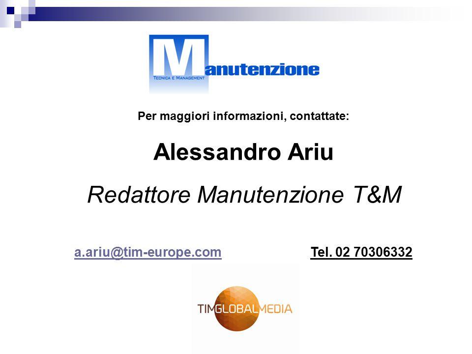 Per maggiori informazioni, contattate: Alessandro Ariu Redattore Manutenzione T&M a.ariu@tim-europe.coma.ariu@tim-europe.comTel.