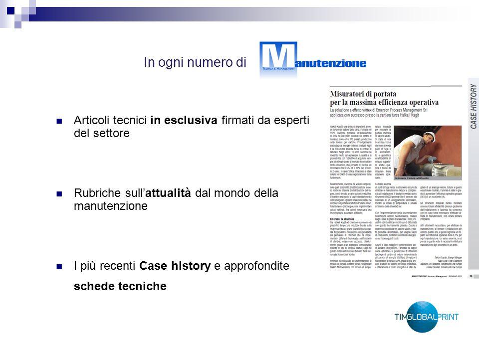 In ogni numero di Articoli tecnici in esclusiva firmati da esperti del settore Rubriche sull'attualità dal mondo della manutenzione I più recenti Case