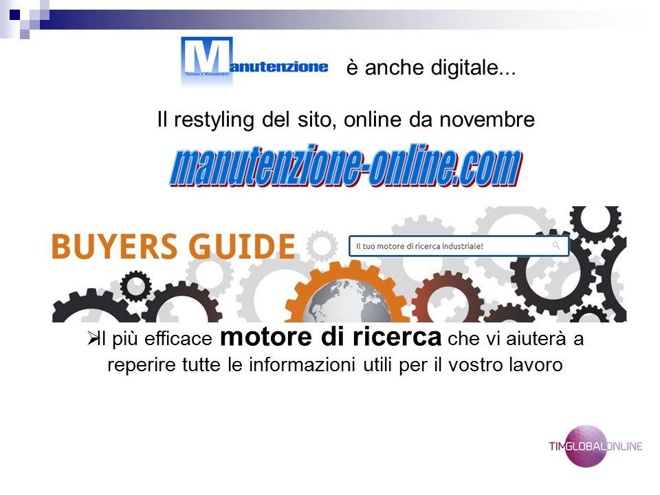 è anche digitale... Il restyling del sito, online da novembre  La più completa Vendor List reperibile online  L'unica directory rivolta ai Manutento