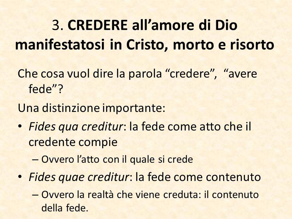 """3. CREDERE all'amore di Dio manifestatosi in Cristo, morto e risorto Che cosa vuol dire la parola """"credere"""", """"avere fede""""? Una distinzione importante:"""