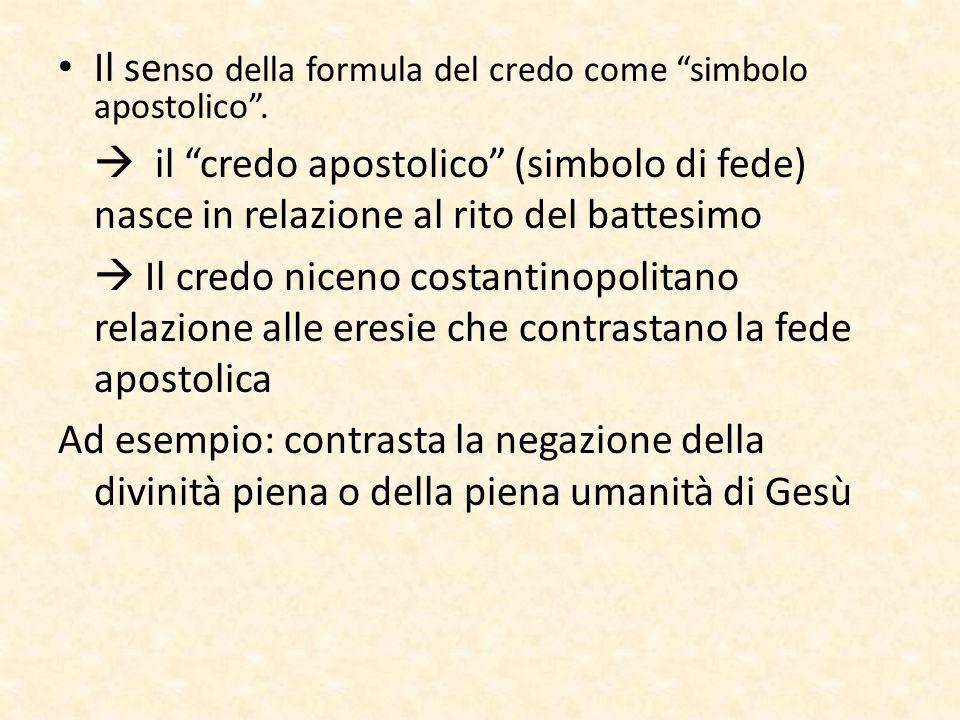"""Il se nso della formula del credo come """"simbolo apostolico"""".  il """"credo apostolico"""" (simbolo di fede) nasce in relazione al rito del battesimo  Il c"""