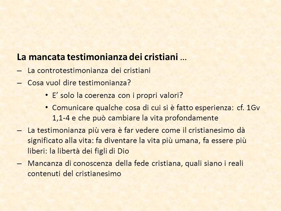 La mancata testimonianza dei cristiani … – La controtestimonianza dei cristiani – Cosa vuol dire testimonianza? E' solo la coerenza con i propri valor
