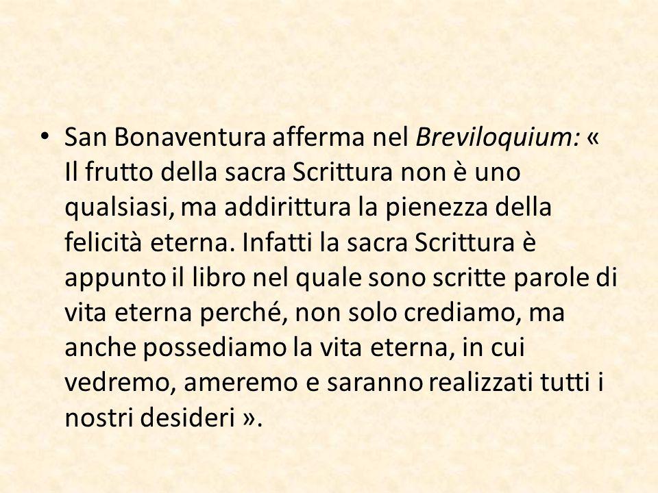 San Bonaventura afferma nel Breviloquium: « Il frutto della sacra Scrittura non è uno qualsiasi, ma addirittura la pienezza della felicità eterna. Inf