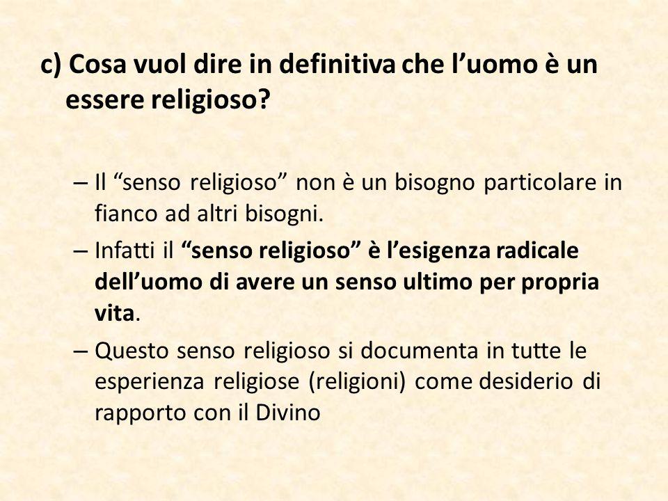 """c) Cosa vuol dire in definitiva che l'uomo è un essere religioso? – Il """"senso religioso"""" non è un bisogno particolare in fianco ad altri bisogni. – In"""