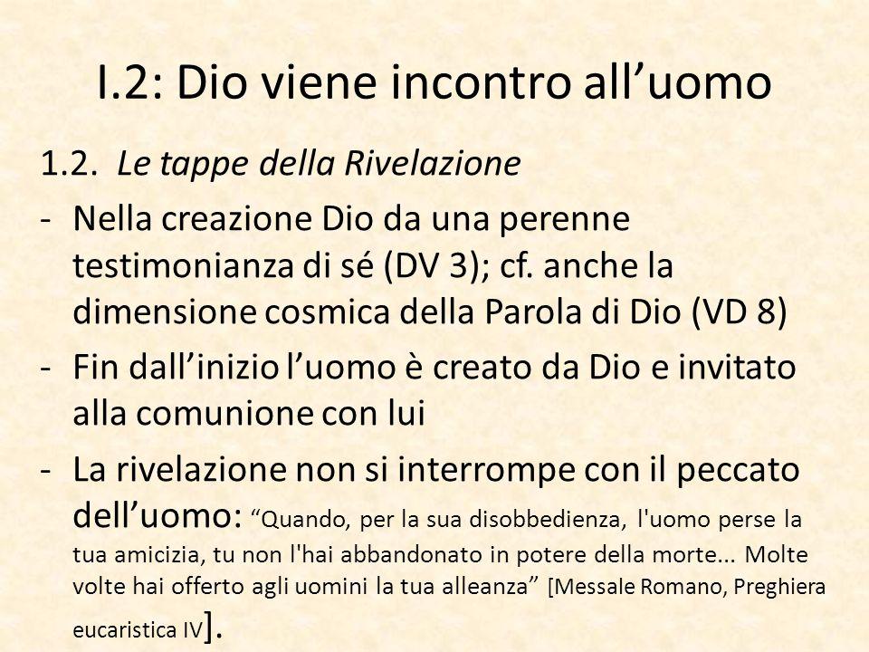 I.2: Dio viene incontro all'uomo 1.2. Le tappe della Rivelazione -Nella creazione Dio da una perenne testimonianza di sé (DV 3); cf. anche la dimensio