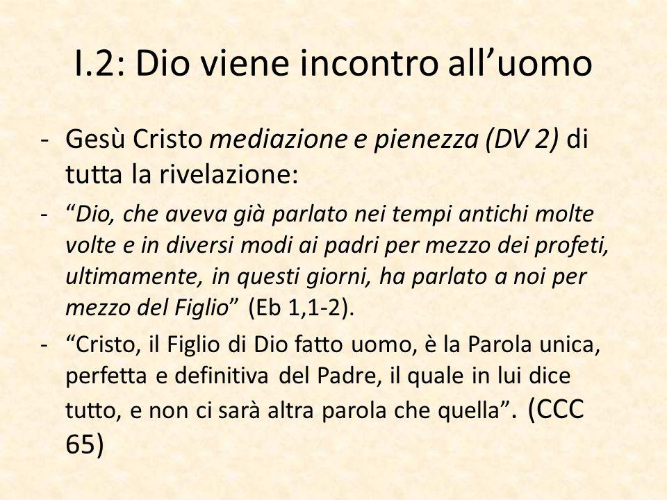 """I.2: Dio viene incontro all'uomo -Gesù Cristo mediazione e pienezza (DV 2) di tutta la rivelazione: -""""Dio, che aveva già parlato nei tempi antichi mol"""