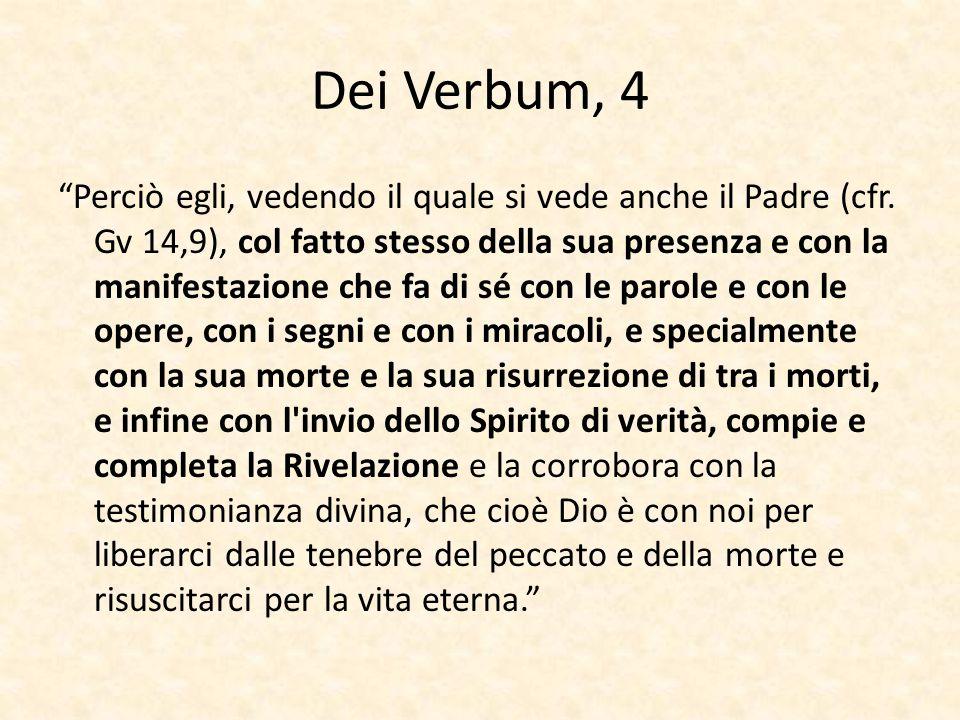 """Dei Verbum, 4 """"Perciò egli, vedendo il quale si vede anche il Padre (cfr. Gv 14,9), col fatto stesso della sua presenza e con la manifestazione che fa"""
