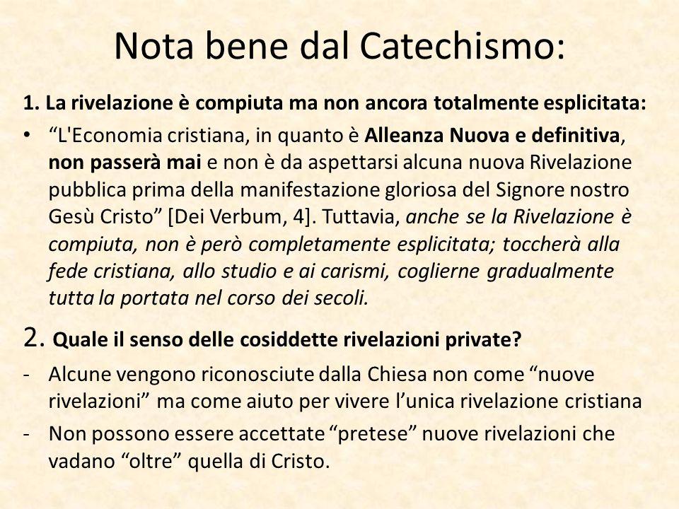 """Nota bene dal Catechismo: 1. La rivelazione è compiuta ma non ancora totalmente esplicitata: """"L'Economia cristiana, in quanto è Alleanza Nuova e defin"""