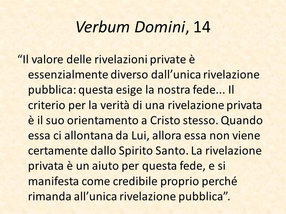 """Verbum Domini, 14 """"Il valore delle rivelazioni private è essenzialmente diverso dall'unica rivelazione pubblica: questa esige la nostra fede... Il cri"""
