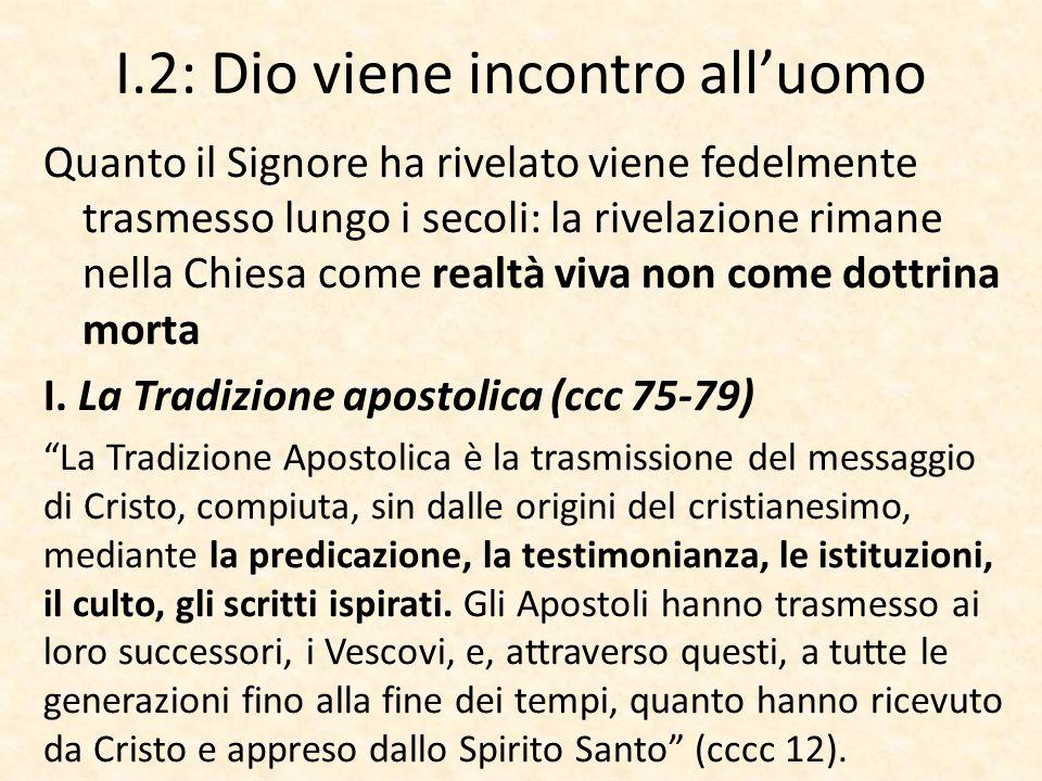 I.2: Dio viene incontro all'uomo Quanto il Signore ha rivelato viene fedelmente trasmesso lungo i secoli: la rivelazione rimane nella Chiesa come real