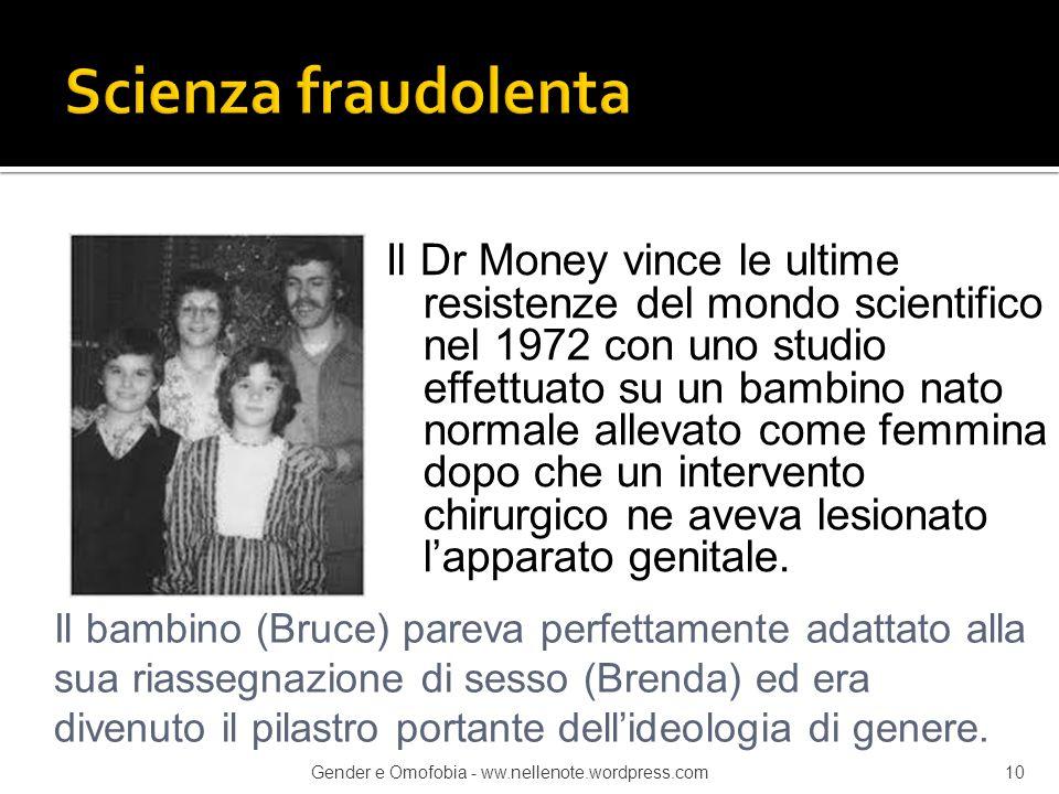 Il Dr Money vince le ultime resistenze del mondo scientifico nel 1972 con uno studio effettuato su un bambino nato normale allevato come femmina dopo