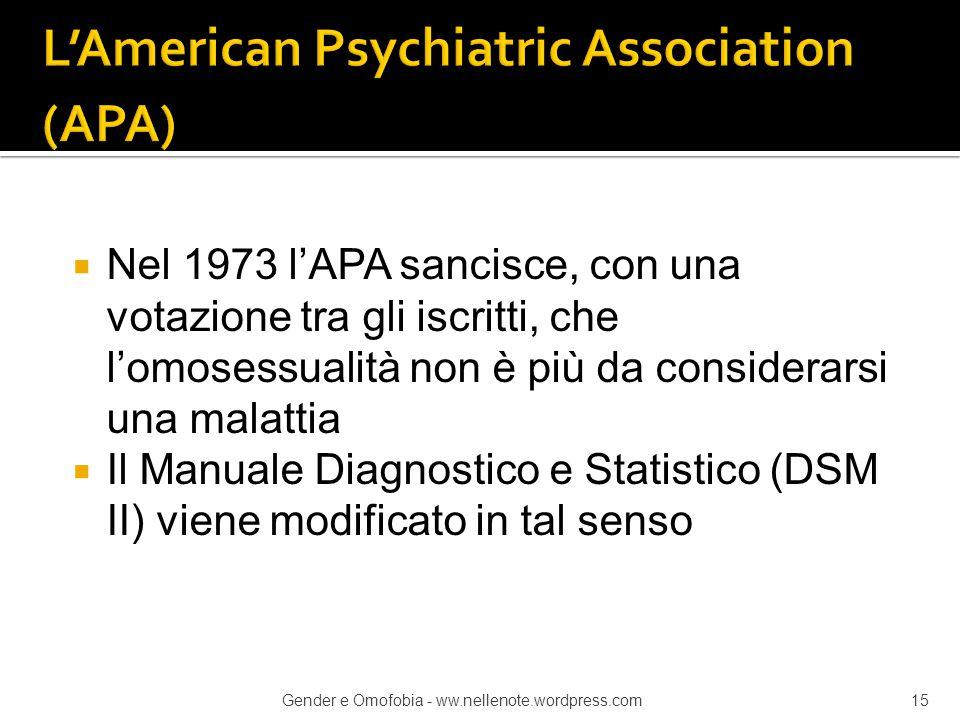 Nel 1973 l'APA sancisce, con una votazione tra gli iscritti, che l'omosessualità non è più da considerarsi una malattia  Il Manuale Diagnostico e S