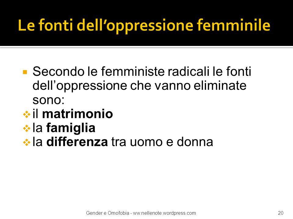  Secondo le femministe radicali le fonti dell'oppressione che vanno eliminate sono:  il matrimonio  la famiglia  la differenza tra uomo e donna Ge