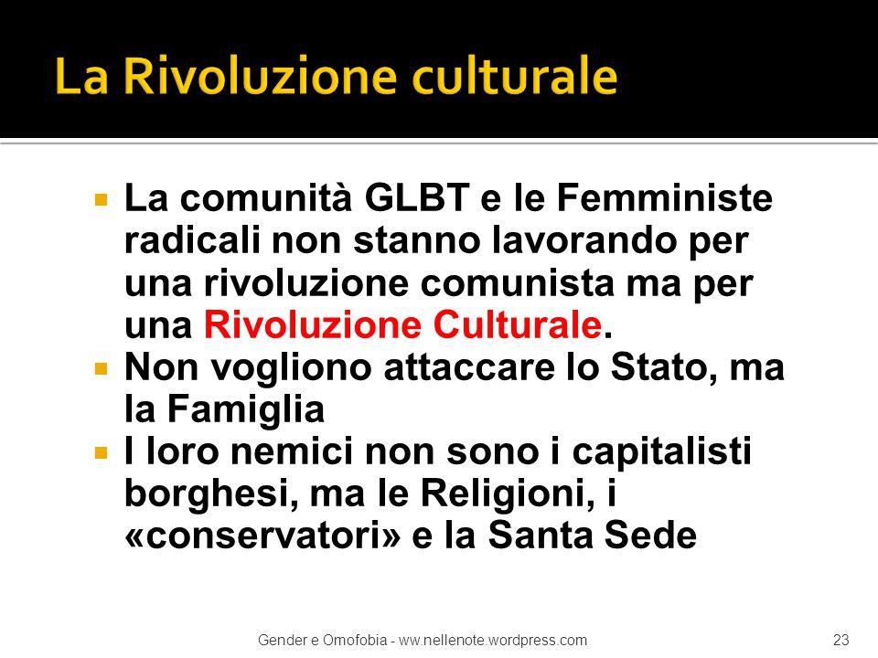  La comunità GLBT e le Femministe radicali non stanno lavorando per una rivoluzione comunista ma per una Rivoluzione Culturale.  Non vogliono attacc
