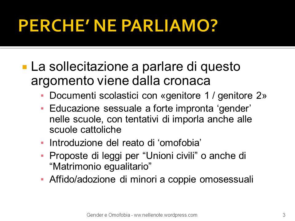  La sollecitazione a parlare di questo argomento viene dalla cronaca ▪Documenti scolastici con «genitore 1 / genitore 2» ▪Educazione sessuale a forte