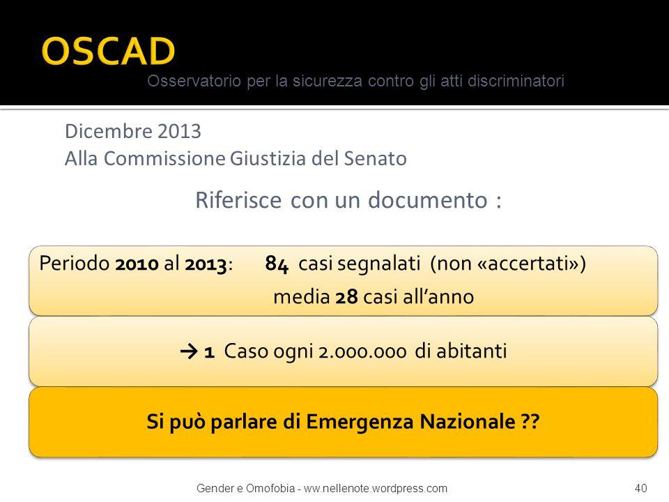 Periodo 2010 al 2013: 84 casi segnalati (non «accertati») media 28 casi all'anno → 1 Caso ogni 2.000.000 di abitantiSi può parlare di Emergenza Nazion