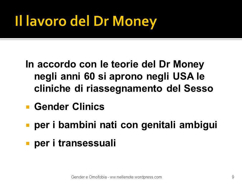 Il Dr Money vince le ultime resistenze del mondo scientifico nel 1972 con uno studio effettuato su un bambino nato normale allevato come femmina dopo che un intervento chirurgico ne aveva lesionato l'apparato genitale.