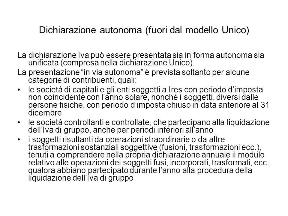 Dichiarazione autonoma (fuori dal modello Unico) La dichiarazione Iva può essere presentata sia in forma autonoma sia unificata (compresa nella dichiarazione Unico).