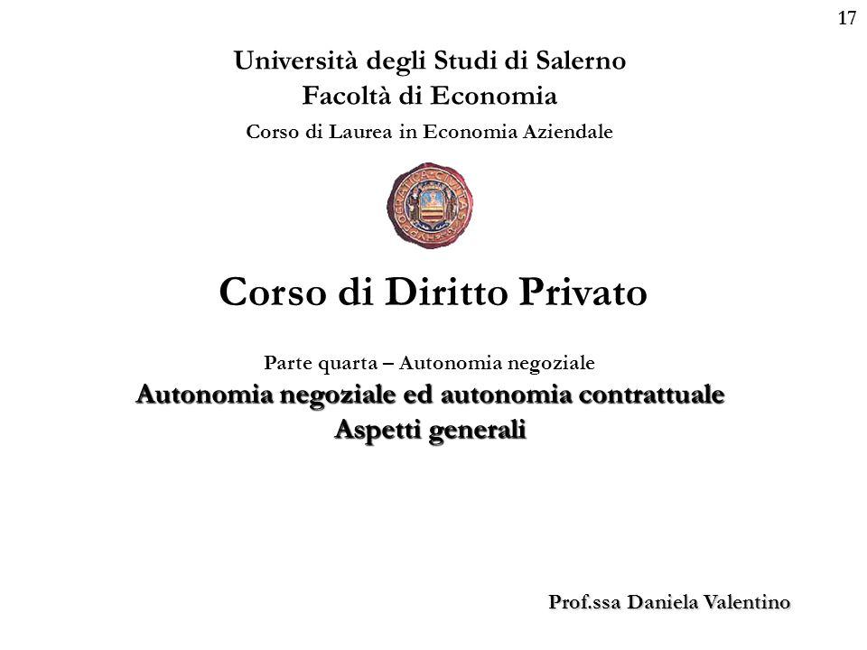 17 Università degli Studi di Salerno Facoltà di Economia Corso di Laurea in Economia Aziendale Prof.ssa Daniela Valentino Corso di Diritto Privato Par