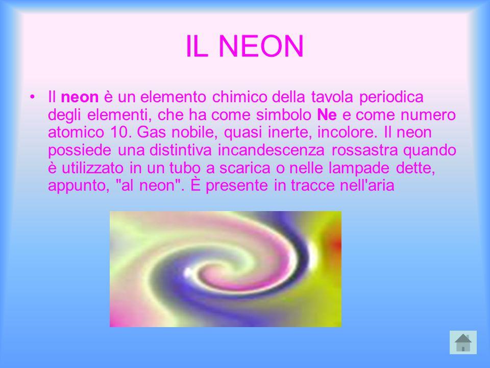 IL NEON Il neon è un elemento chimico della tavola periodica degli elementi, che ha come simbolo Ne e come numero atomico 10. Gas nobile, quasi inerte