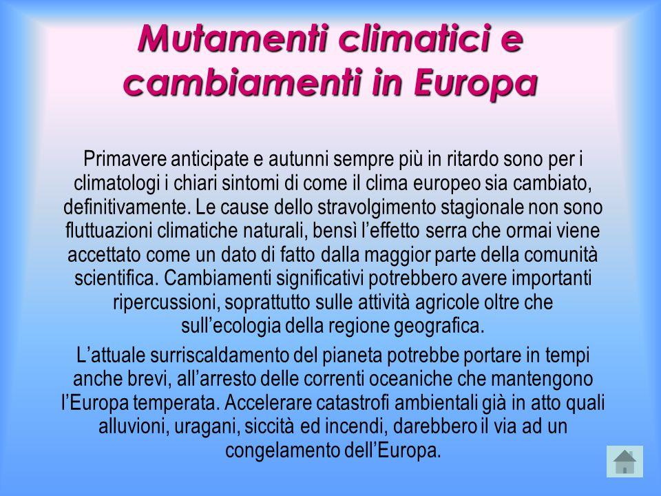 Mutamenti climatici e cambiamenti in Europa Primavere anticipate e autunni sempre più in ritardo sono per i climatologi i chiari sintomi di come il cl