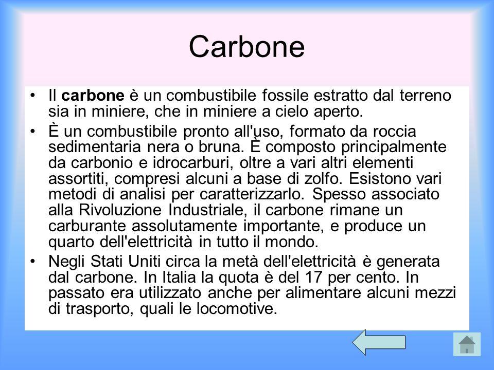 Carbone Il carbone è un combustibile fossile estratto dal terreno sia in miniere, che in miniere a cielo aperto. È un combustibile pronto all'uso, for