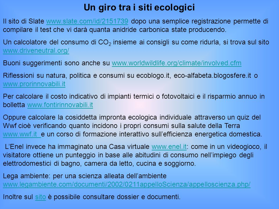 Un giro tra i siti ecologici Il sito di Slate www.slate.com/id/2151739 dopo una semplice registrazione permette di compilare il test che vi darà quant
