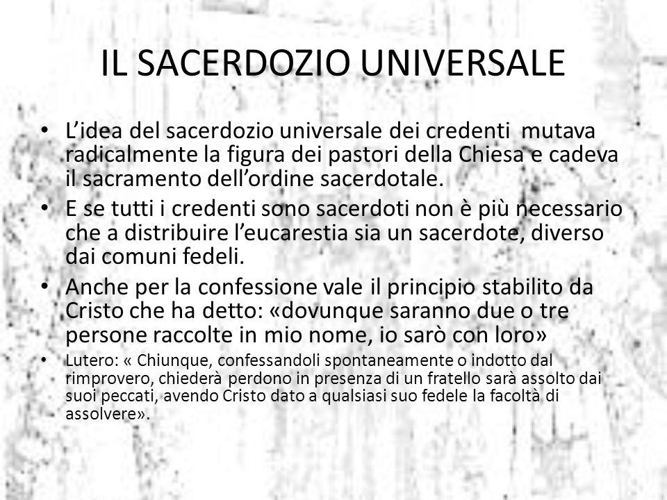 L'idea del sacerdozio universale dei credenti mutava radicalmente la figura dei pastori della Chiesa e cadeva il sacramento dell'ordine sacerdotale. E