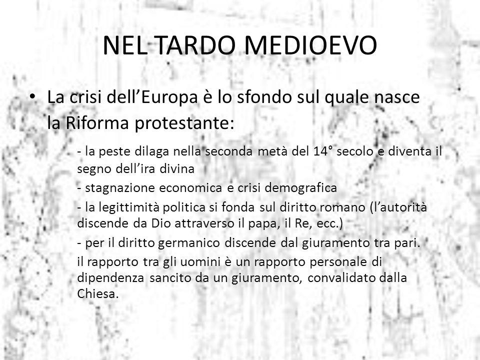 NEL TARDO MEDIOEVO La crisi dell'Europa è lo sfondo sul quale nasce la Riforma protestante: - la peste dilaga nella seconda metà del 14° secolo e dive