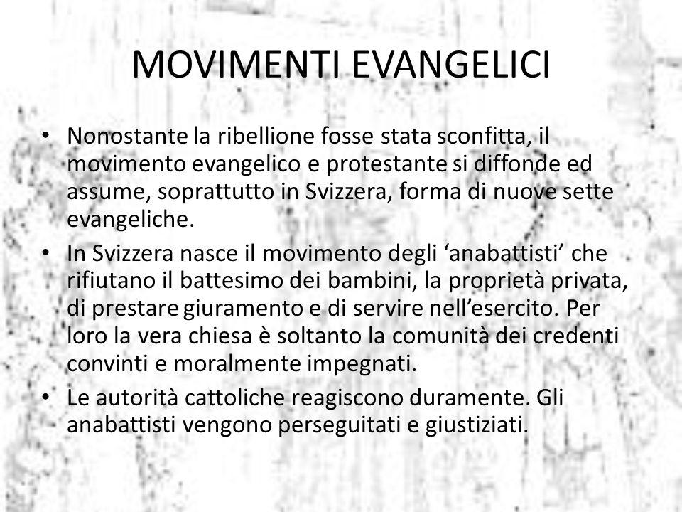 MOVIMENTI EVANGELICI Nonostante la ribellione fosse stata sconfitta, il movimento evangelico e protestante si diffonde ed assume, soprattutto in Svizz