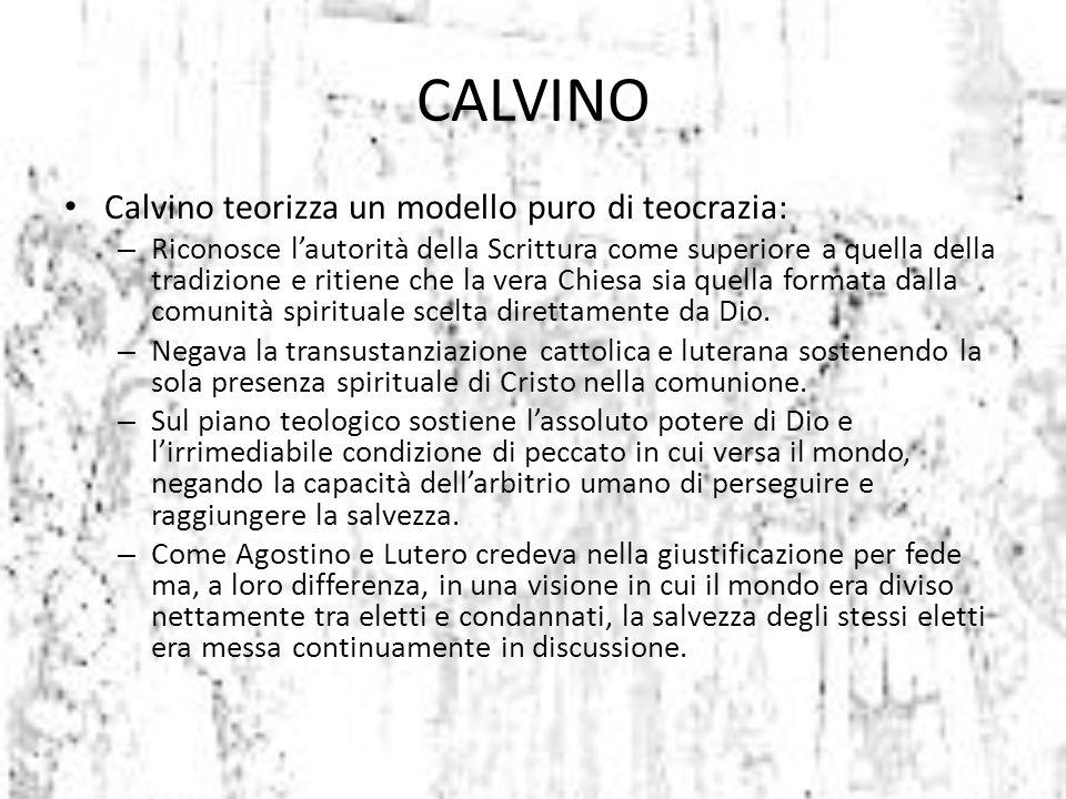 Calvino teorizza un modello puro di teocrazia: – Riconosce l'autorità della Scrittura come superiore a quella della tradizione e ritiene che la vera C