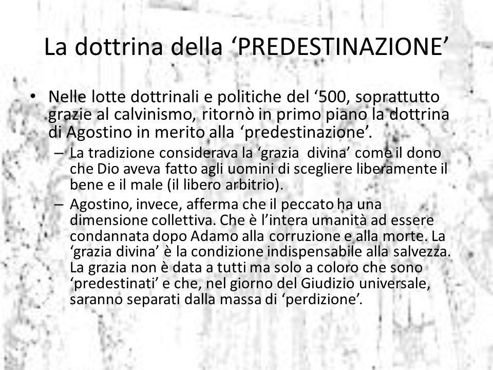 Nelle lotte dottrinali e politiche del '500, soprattutto grazie al calvinismo, ritornò in primo piano la dottrina di Agostino in merito alla 'predesti